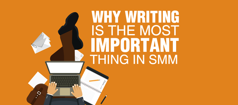Why Writing Is the Most Important Thing in SMM