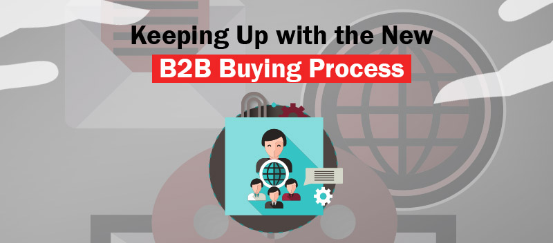 Keeping Up with the New B2B Buying Process