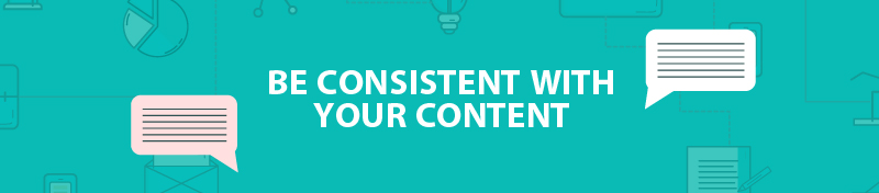 Be consistent with your content