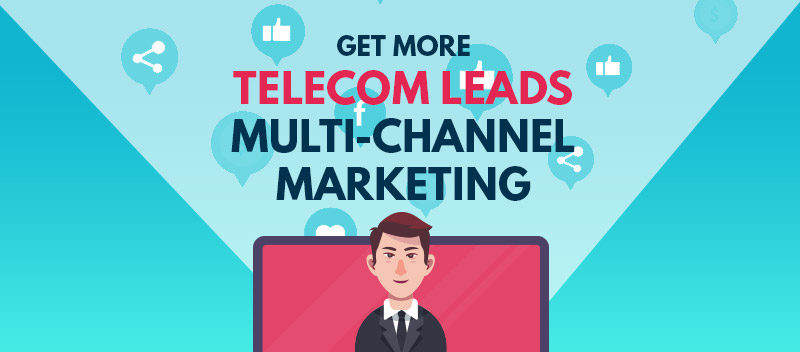 Get More Telecom Leads with Multi-channel Marketing