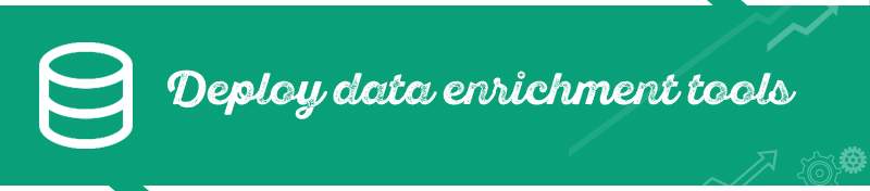 #3 Deploy data enrichment tools