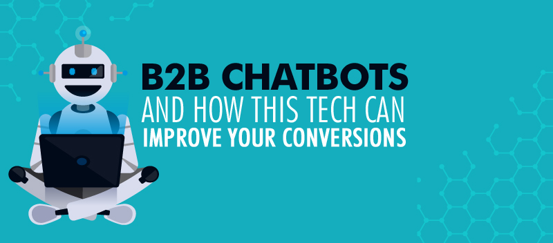B2B Chatbots and How This Tech Can Improve Your Conversions