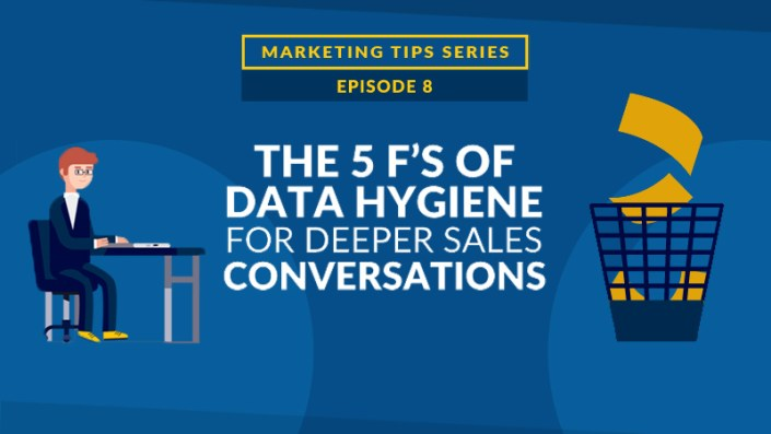 The 5 F's of Data Hygiene for Deeper Sales Conversations