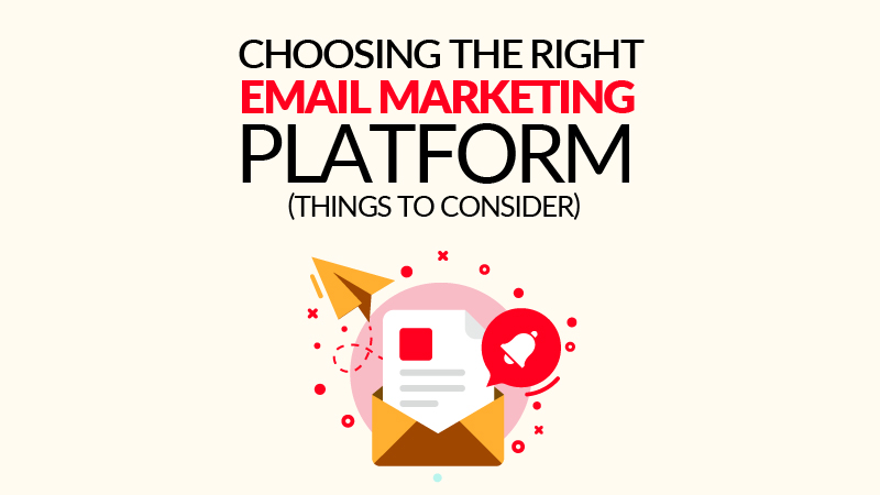 Choosing The Right Email Marketing Platform (Things to Consider)