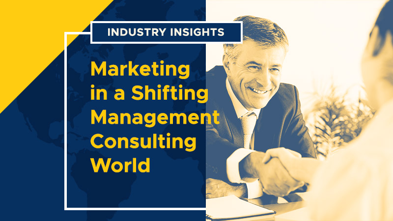 Industry Insights: Marketing in a Shifting Management Consulting World