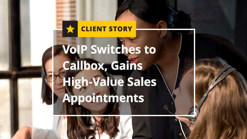 VoIP Switches to Callbox, Gains High Value Sales Appointments [CASE STUDY]