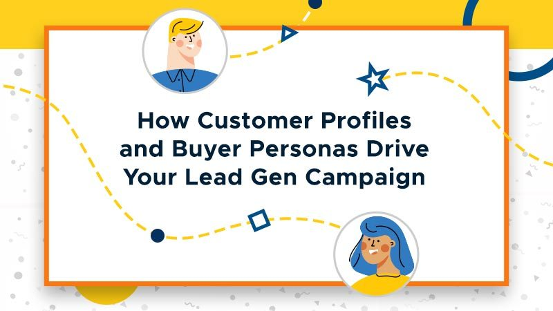 How-Customer-Profiles-and-Buyer-Personas-Drive-Your-Lead-Gen-Campaign