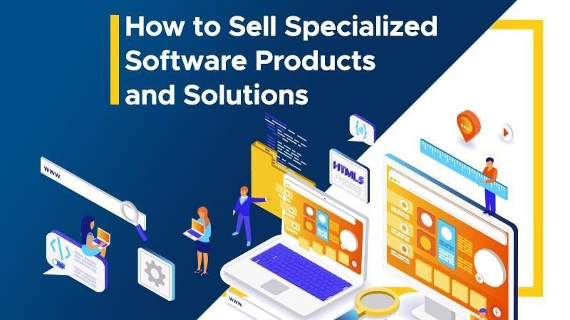 How to Sell Specialized Software Products and Solutions