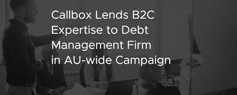 Callbox Lends B2C Expertise to Debt Management Firm in AU wide Campaign [CASE STUDY]