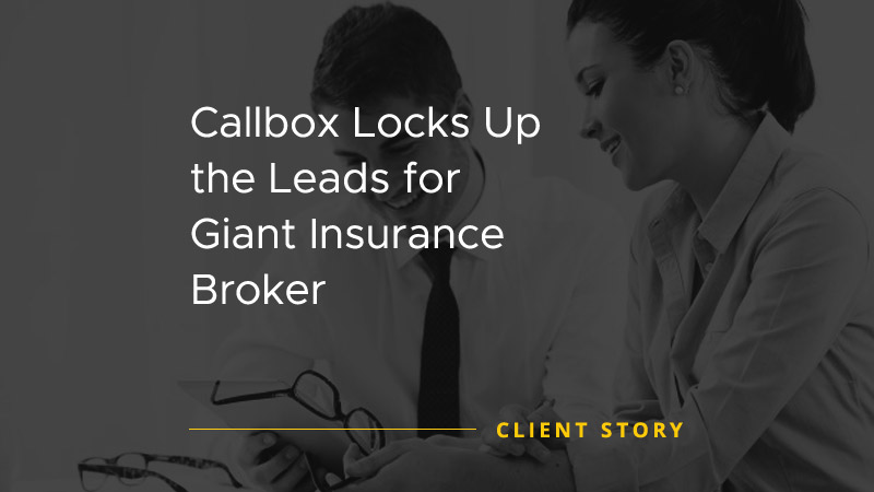 Callbox Locks Up the Leads for Giant Insurance Broker [CASE STUDY]