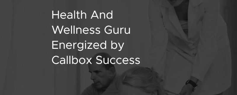 Health And Wellness Guru Energized by Callbox Success [CASE STUDY]