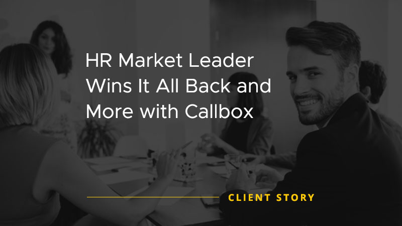 Case Study: HR Market Leader Wins It All Back and More with Callbox