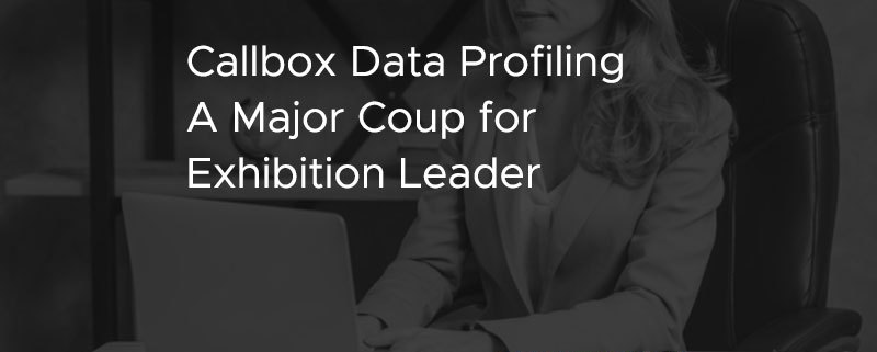 Callbox Data Profiling A Major Coup for Exhibition Leader [CASE STUDY]