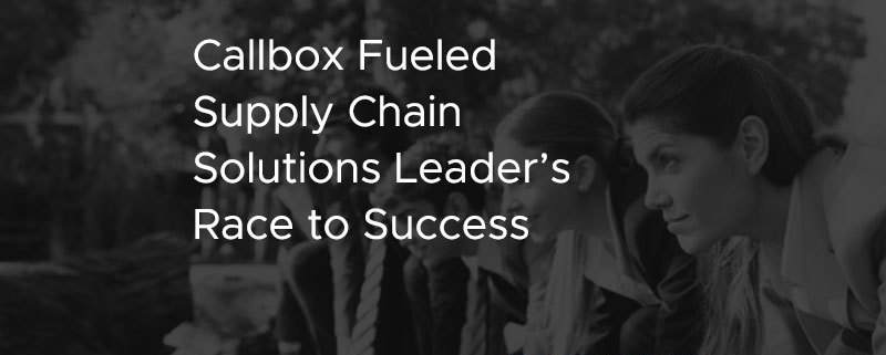 Callbox Fueled Supply Chain Solutions Leader's Race to Success [CASE STUDY]