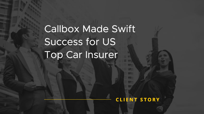 Callbox Made Swift Success for US Top Car Insurer [CASE STUDY]