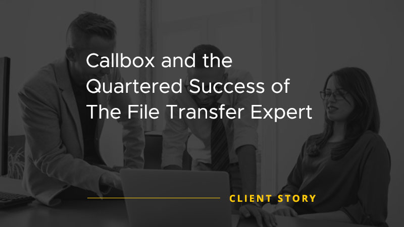 Callbox and the Quartered Success of The File Transfer Expert [CASE STUDY]