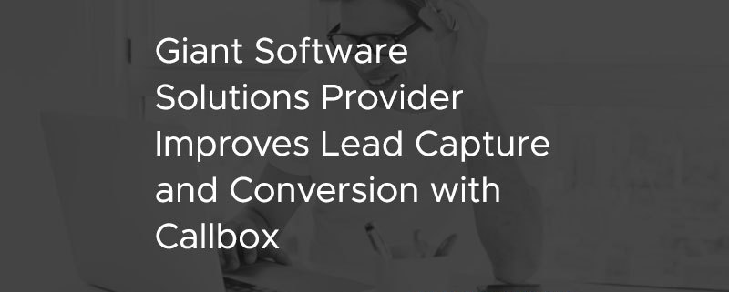 Giant Software Solutions Provider Improves Lead Capture and Conversion with Callbox [CASE STUDY]