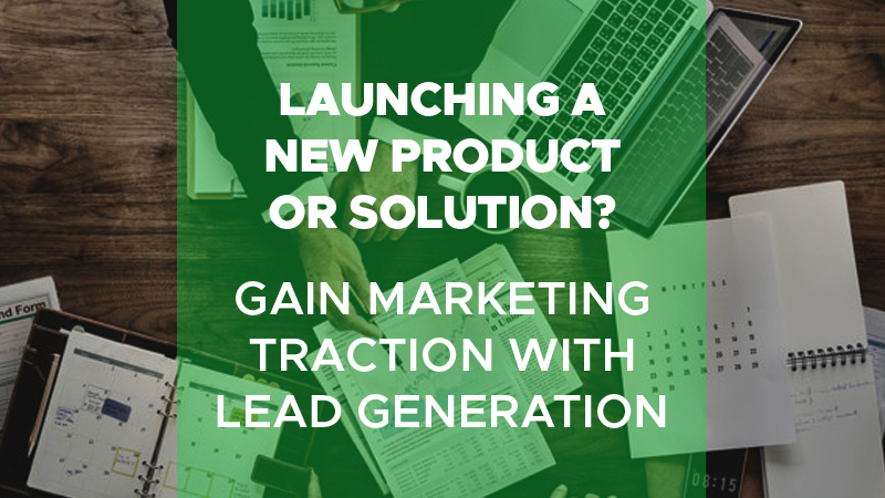 Launching_a_New_Product_or_SolutionGain_Marketing_Traction_with_Lead_Generation