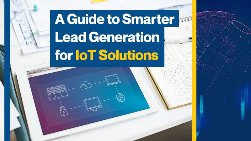 A-Guide-to-a-Smarter-Lead-Generation-for-IoT-Solutions