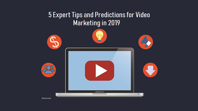 5 Expert Tips and Predictions for Video Marketing in 2019