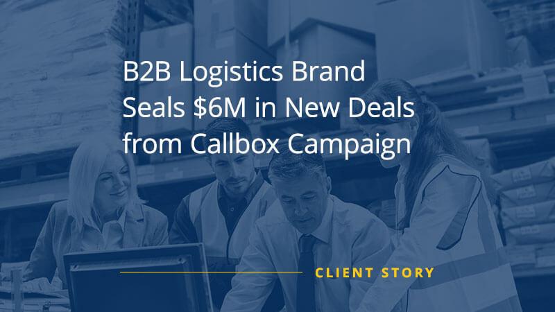 CS_OTH_B2B-Logistics-Brand-Seals-6M-in-New-Deals-from-Callbox-Campaign
