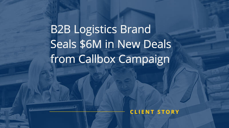 CS_OTH_B2B-Logistics-Brand-Seals-6M-in-New-Deals-from-Callbox-Campaign