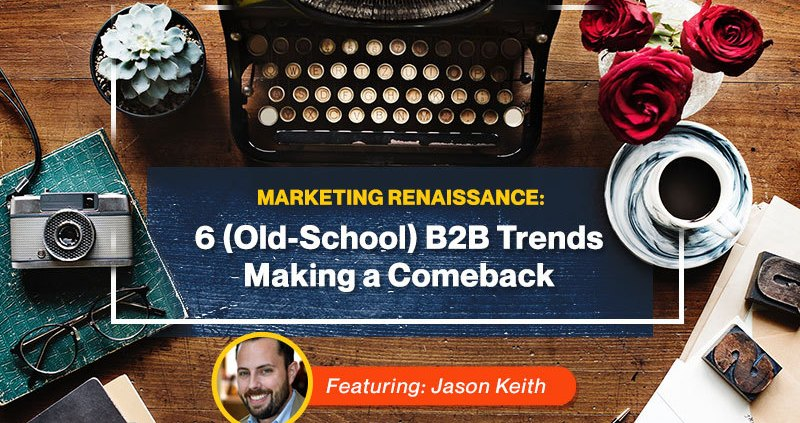 Marketing Renaissance: 6 (Old-School) B2B Trends Making a Comeback