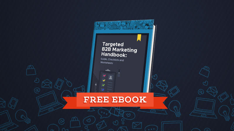 Targeted B2B Marketing Handbook: Guide, Checklists and Worksheets