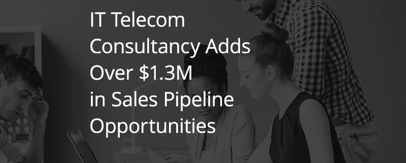 IT Telecom Consultancy Adds Over $1.3M in Sales Pipeline Opportunities (Featured Image)