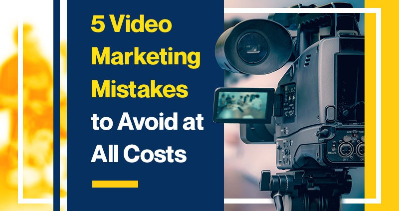 5 Video Marketing Mistakes to Avoid at All Costs (Featured Image)