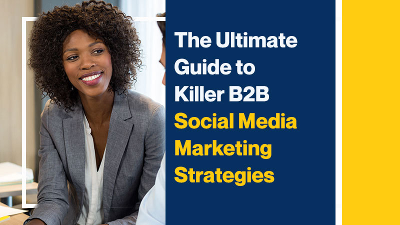 The Ultimate Guide to Killer B2B Social Media Marketing Strategies