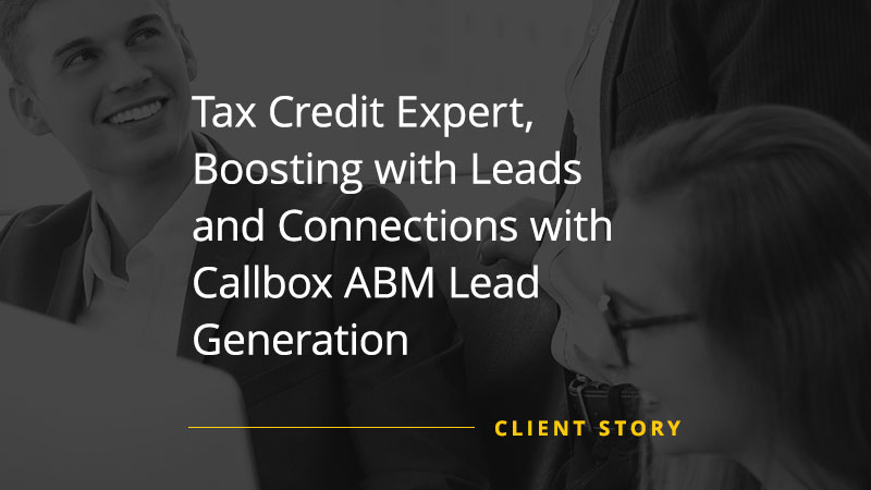 CS_FIN_Tax-Credit-Expert-Boosting-with-Leads-and-Connections-with-Callbox-ABM-Lead-Generation