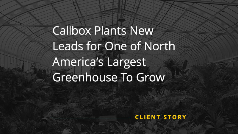 CS_OTH-Callbox-Plants-New-Leads-for-One-of-North-Americas-Largest-Greenhouse-To-Grow