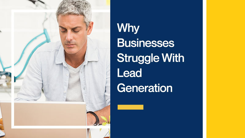 Why-Businesses-Struggle-With-Lead-Generation