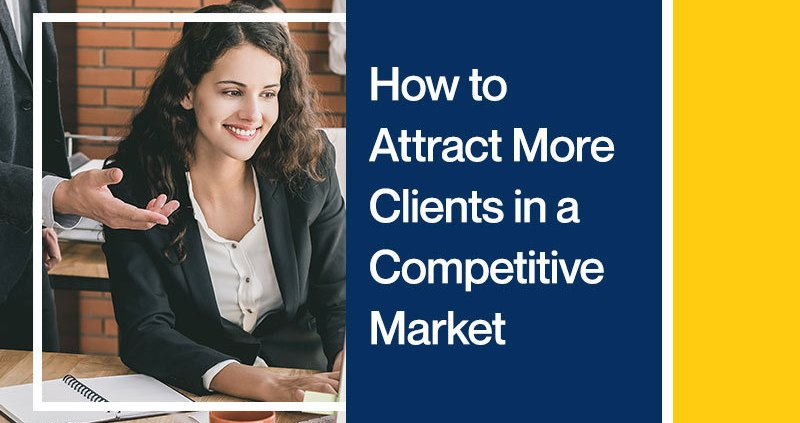 How-to-Attract-More-Clients-in-a-Competitive-Market