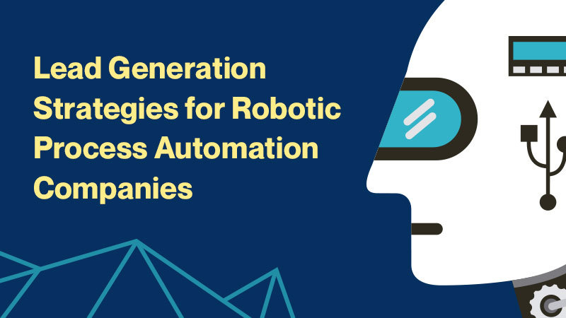 Lead-Generation-Strategies-for-Robotic-Process-Automation-Companies