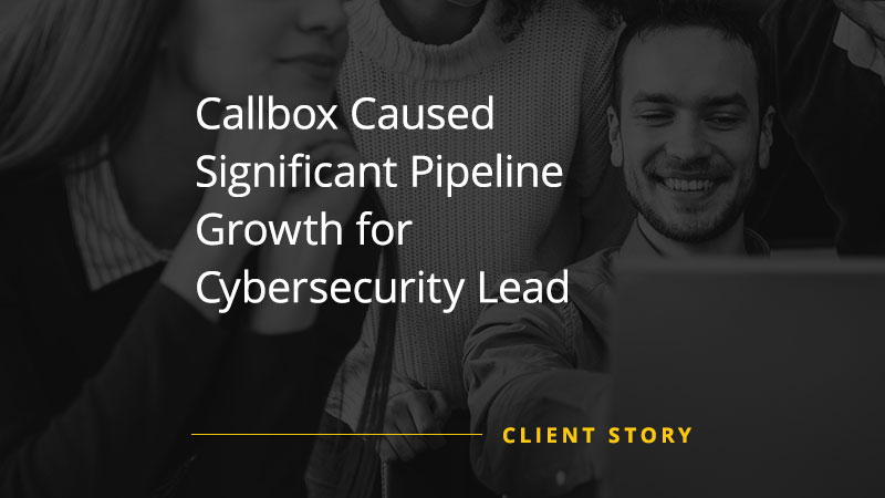 Callbox Caused Significant Pipeline Growth for Cybersecurity Lead