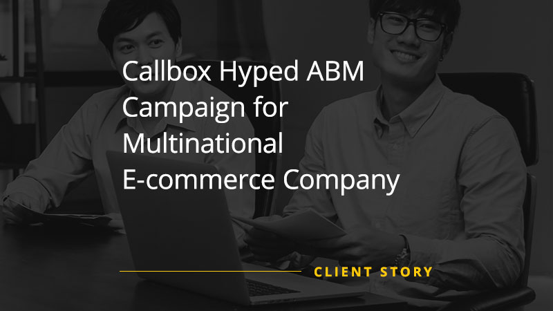 Callbox Hyped ABM Campaign for Multinational E-commerce Company