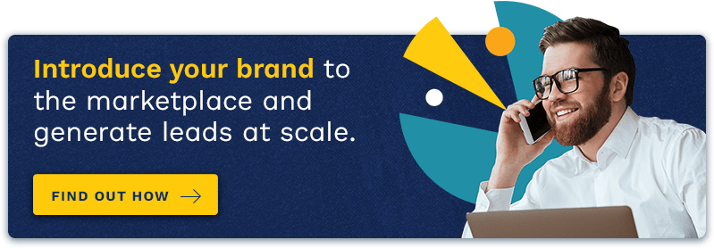 Introduce your brand to the marketplace and generate leads at scale