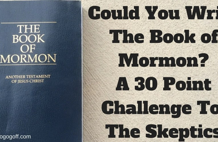 Could You Write The Book of Mormon? A 30-Point Challenge To The Skeptics