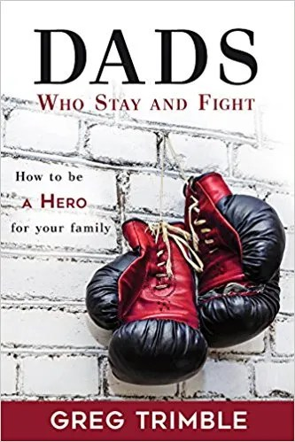 Dads Who Stay and Fight – An Instruction Manual for Fathers