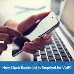 How much bandwidth is required for VoIP?