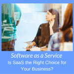 Is SaaS the Right Choice for Your Business?