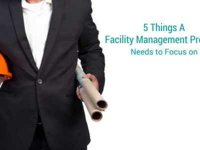 5 Things a Facility Management Provider Needs to Focus on