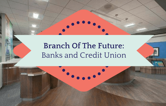 branch of the future: banks and credit unions