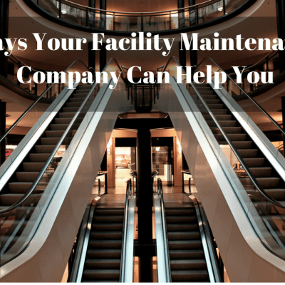 Ways Your Facility Maintenance Company Can Help You