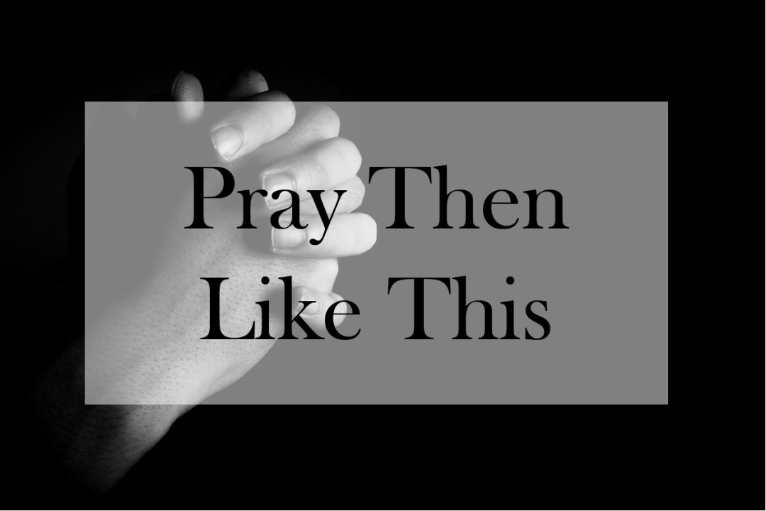 Pray Then Like This – A Study of Jesus's Prayers