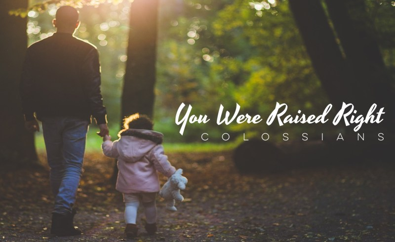 You Were Raised Right (Colossians)
