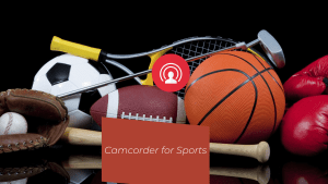 Best Camcorder for Sports