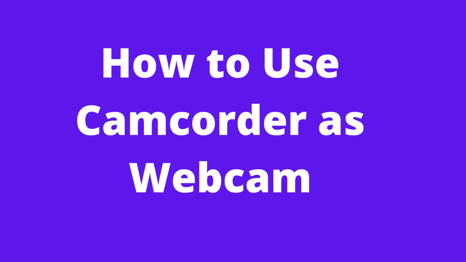 How to Use Camcorder as Webcam Using HDMI